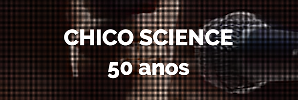 Chico Science 50 anos